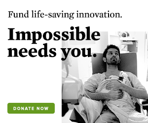 Fund life-saving innovation. Impossible needs you. Donate now.